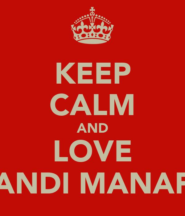 KEEP CALM AND LOVE ANDI MANAF