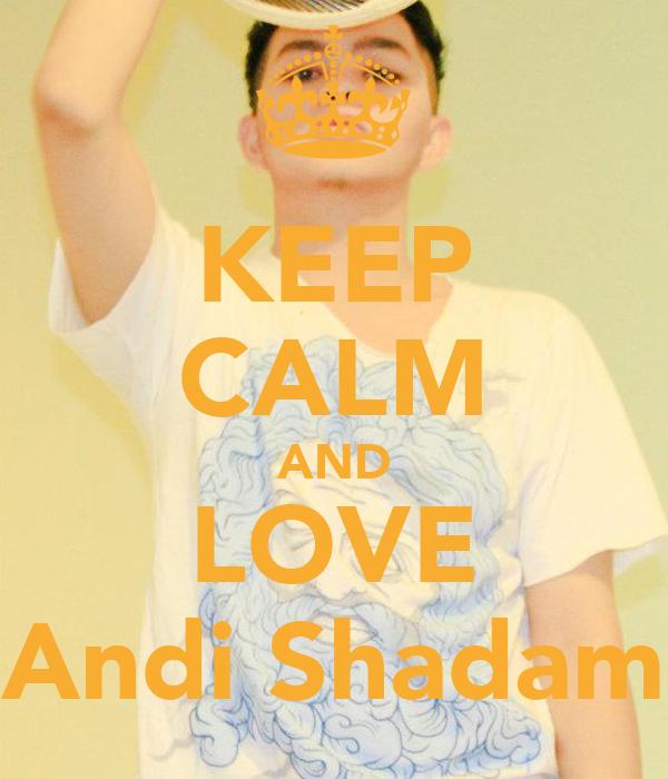 KEEP CALM AND LOVE Andi Shadam