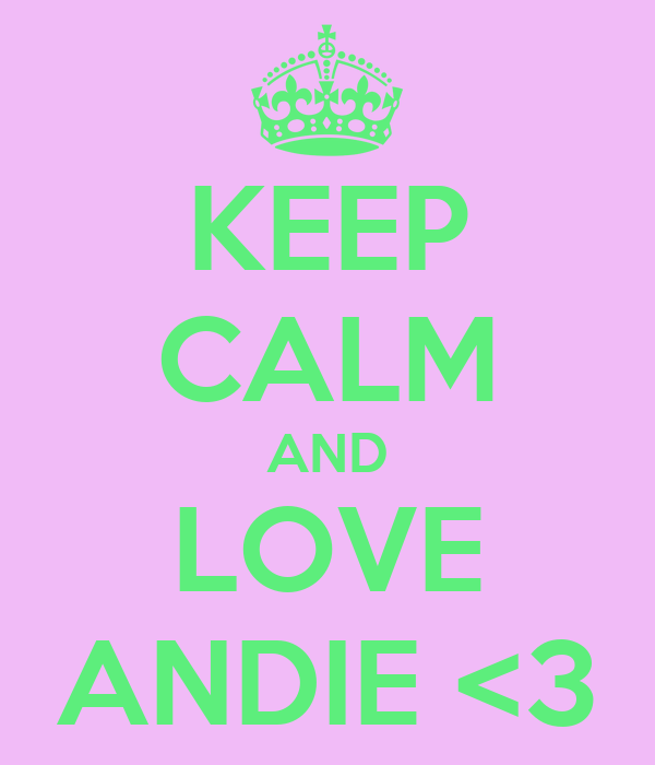 KEEP CALM AND LOVE ANDIE <3