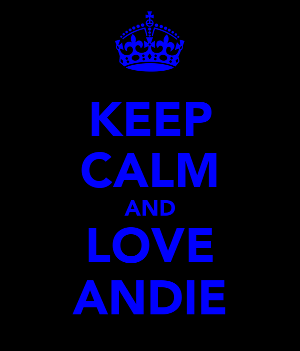KEEP CALM AND LOVE ♥ANDIE♥