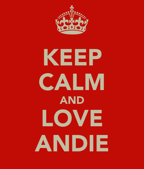 KEEP CALM AND LOVE ANDIE