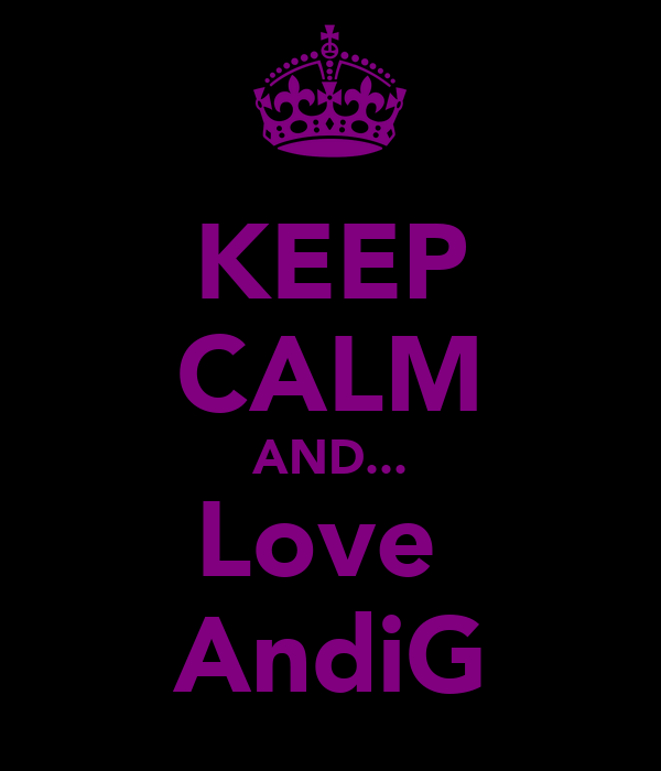 KEEP CALM AND... Love  AndiG