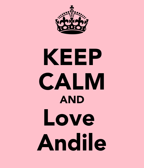 KEEP CALM AND Love  Andile
