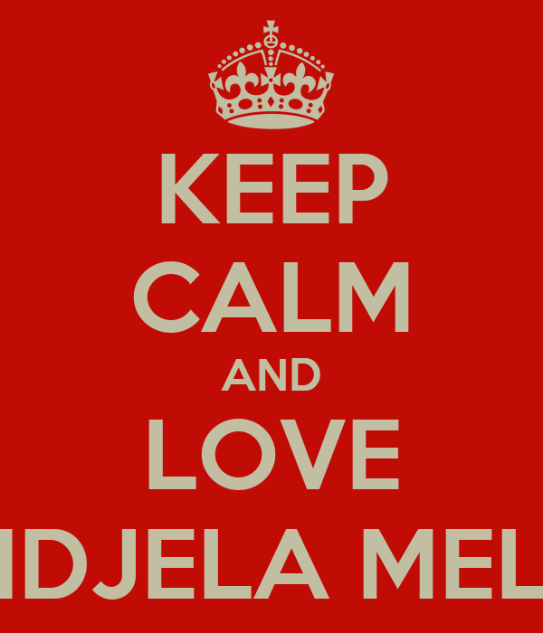 KEEP CALM AND LOVE ANDJELA MELEK