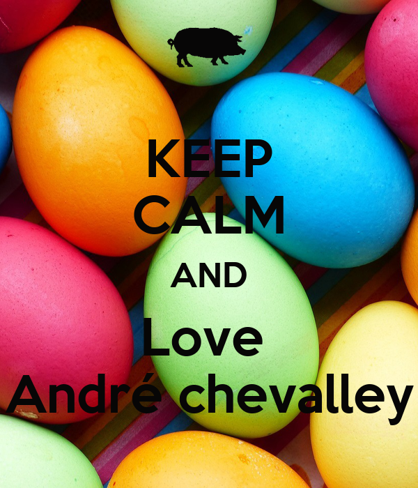 KEEP CALM AND Love  André chevalley
