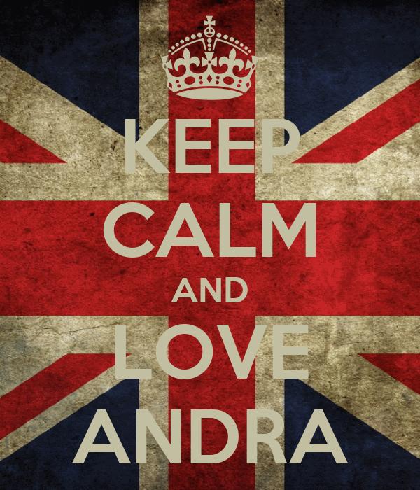 KEEP CALM AND LOVE ANDRA