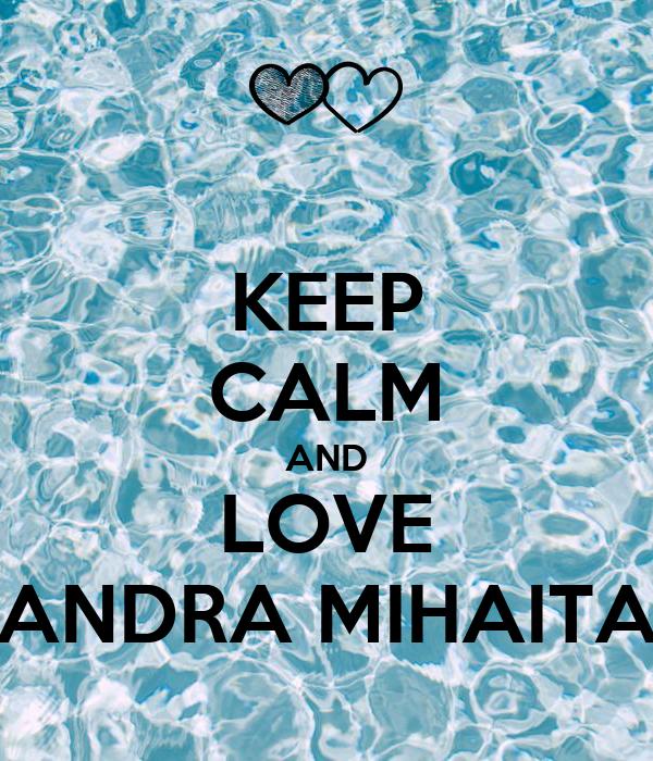 KEEP CALM AND LOVE ANDRA MIHAITA