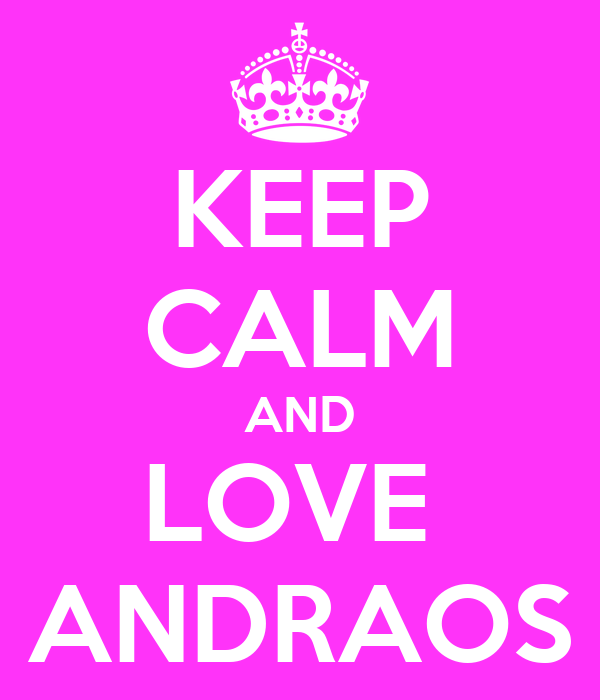KEEP CALM AND LOVE  ANDRAOS