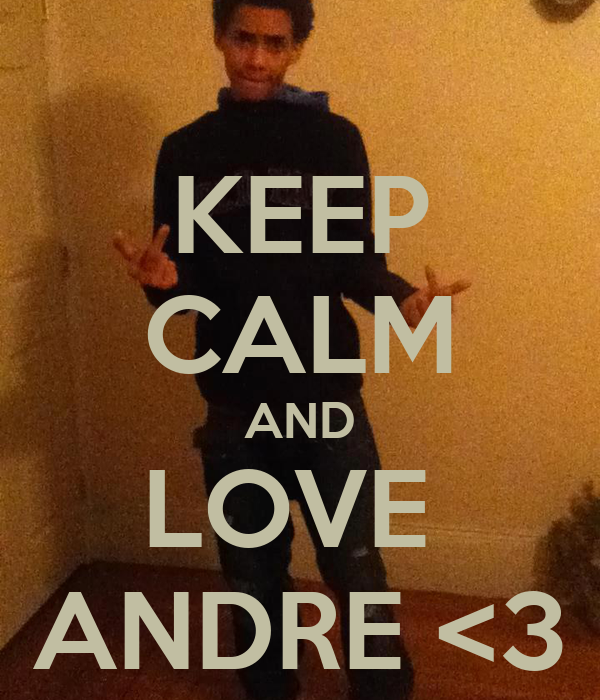 KEEP CALM AND LOVE  ANDRE <3