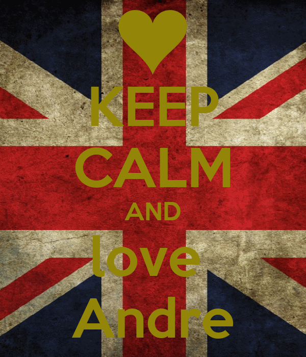 KEEP CALM AND love  Andre