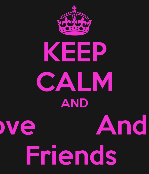 KEEP CALM AND Love        Andre Friends