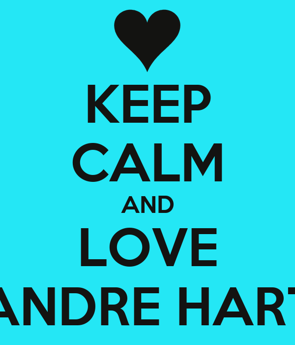 KEEP CALM AND LOVE ANDRE HART