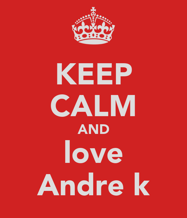 KEEP CALM AND love Andre k