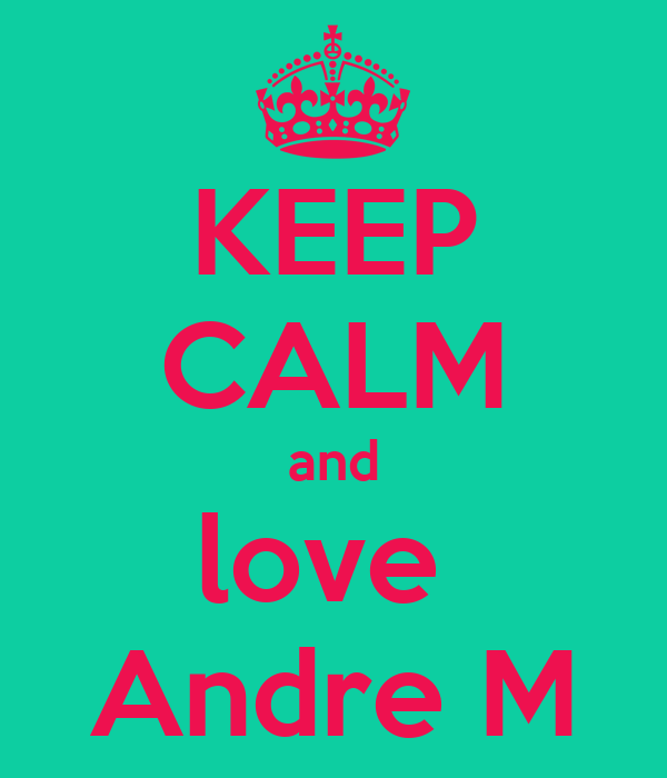 KEEP CALM and love  Andre M