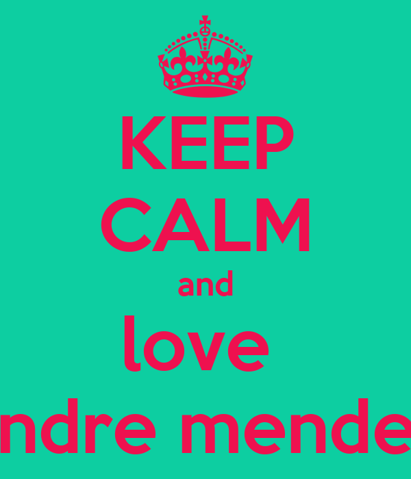 KEEP CALM and love  andre mendez