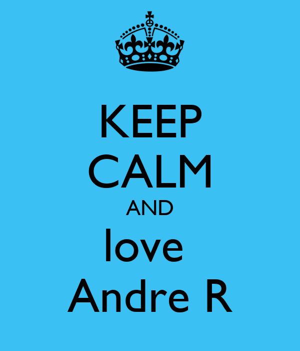 KEEP CALM AND love  Andre R