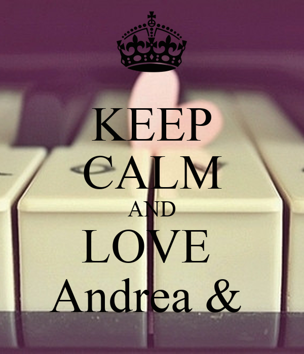 KEEP CALM AND LOVE  Andrea &