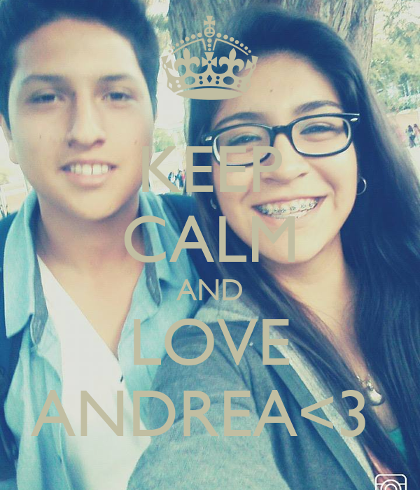 KEEP CALM AND LOVE ANDREA<3