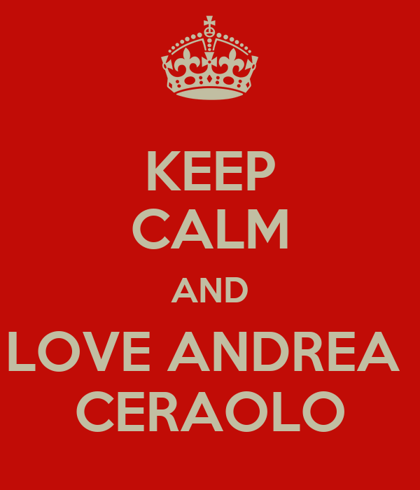 KEEP CALM AND LOVE ANDREA  CERAOLO