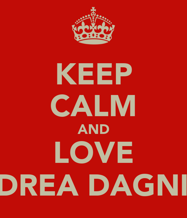 KEEP CALM AND LOVE ANDREA DAGNINO