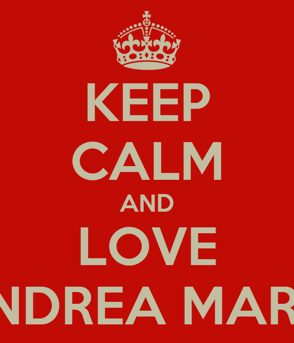 KEEP CALM AND LOVE ANDREA MARIC