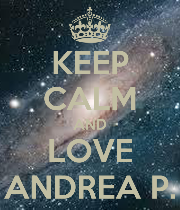 KEEP CALM AND LOVE ANDREA P.