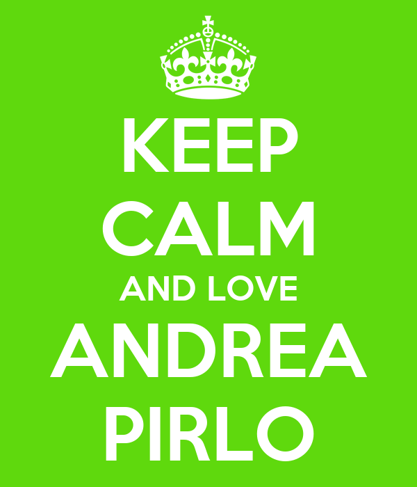 KEEP CALM AND LOVE ANDREA PIRLO