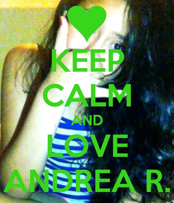 KEEP CALM AND LOVE ANDREA R.