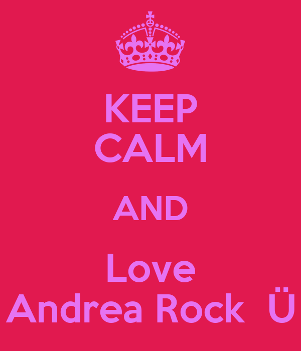 KEEP CALM AND Love Andrea Rock  Ü