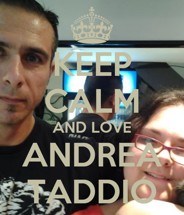 KEEP CALM AND LOVE ANDREA TADDIO