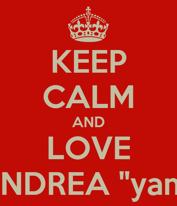 "KEEP CALM AND LOVE ANDREA ""yam"""