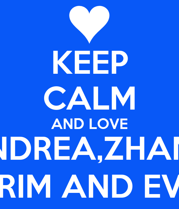 KEEP CALM AND LOVE ANDREA,ZHANG PRIM AND EVE