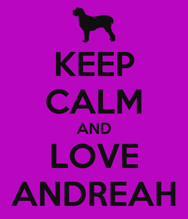 KEEP CALM AND LOVE ANDREAH