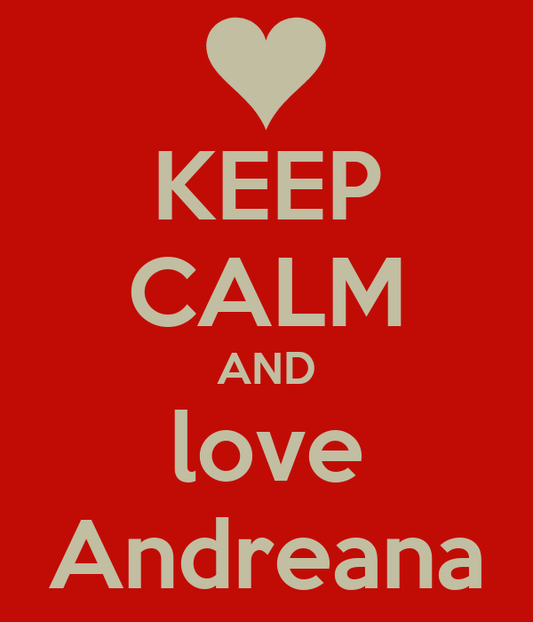 KEEP CALM AND love Andreana