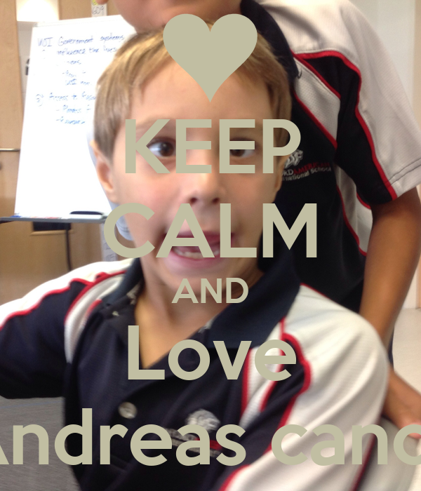 KEEP CALM AND Love Andreas canos