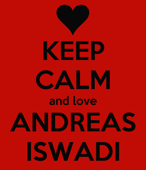 KEEP CALM and love ANDREAS ISWADI