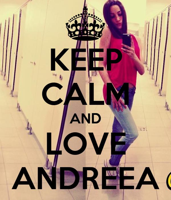 KEEP CALM AND LOVE ANDREEA