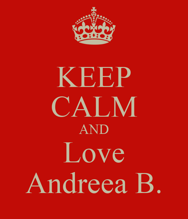 KEEP CALM AND Love Andreea B.