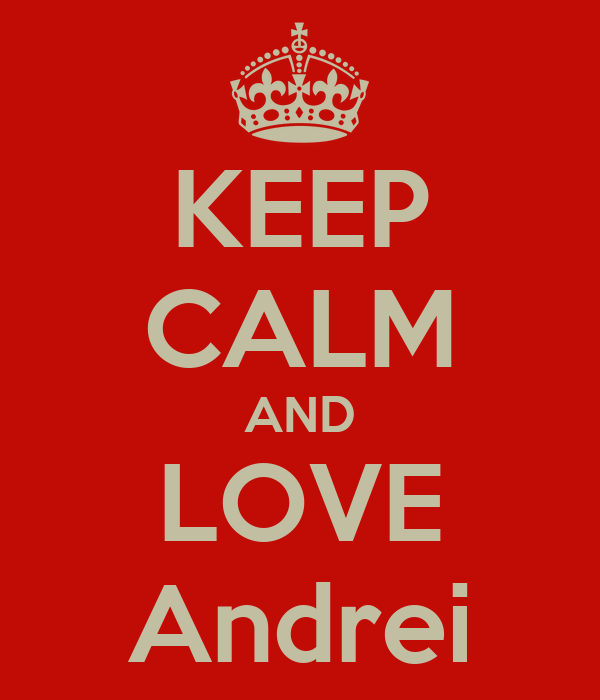KEEP CALM AND LOVE Andrei