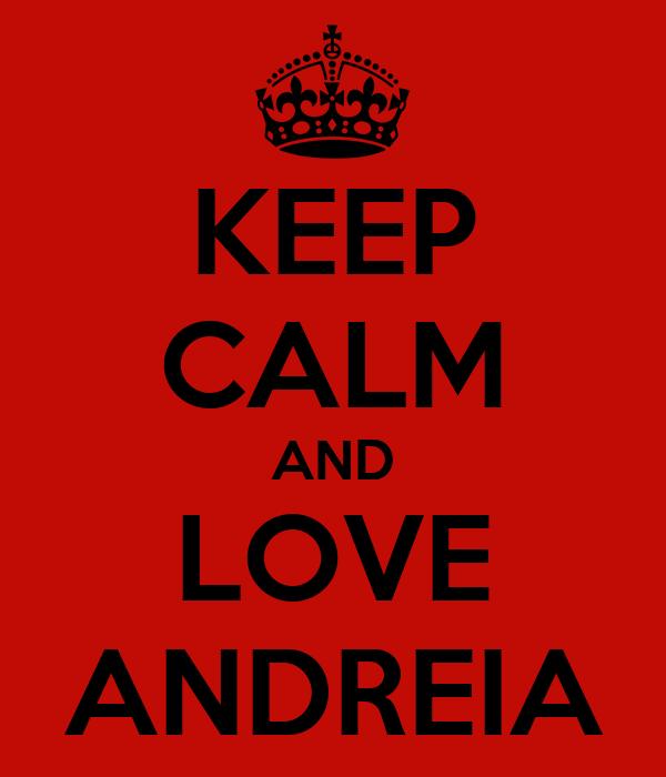 KEEP CALM AND LOVE ANDREIA