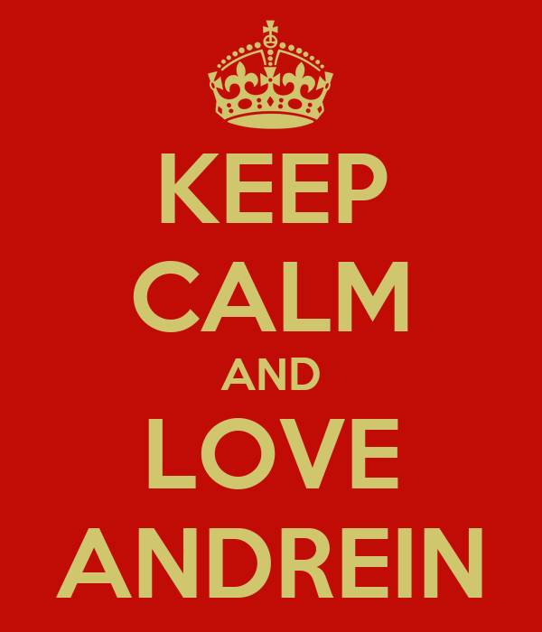 KEEP CALM AND LOVE ANDREIN