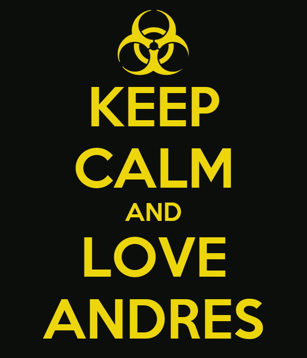 KEEP CALM AND LOVE ANDRES