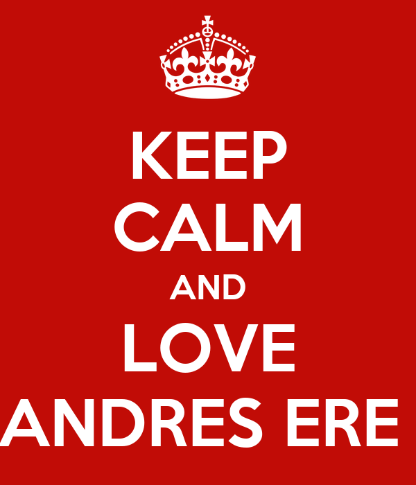 KEEP CALM AND LOVE ANDRES ERE