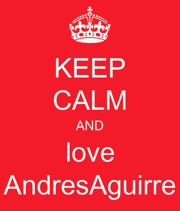 KEEP CALM AND love AndresAguirre