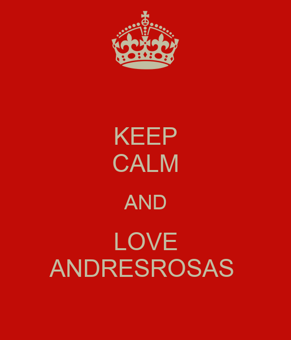 KEEP CALM AND LOVE ANDRESROSAS