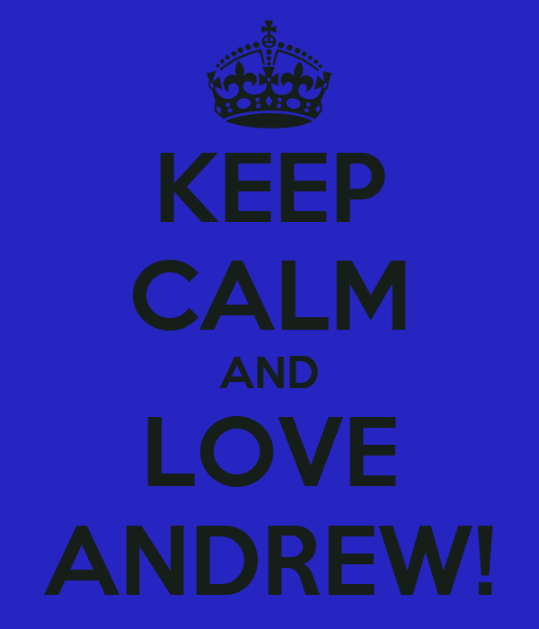 KEEP CALM AND LOVE ANDREW!
