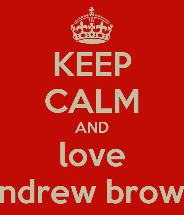 KEEP CALM AND love andrew brown