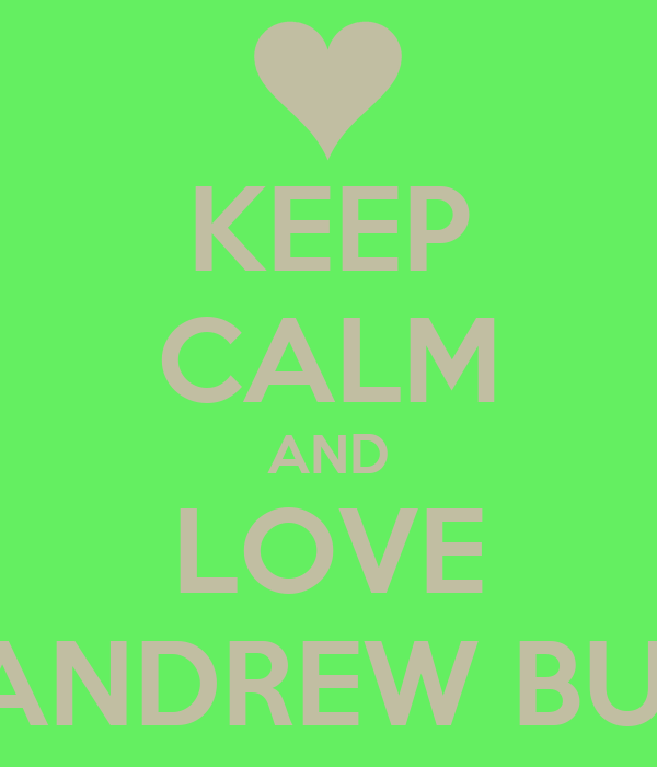 KEEP CALM AND LOVE ANDREW BUI