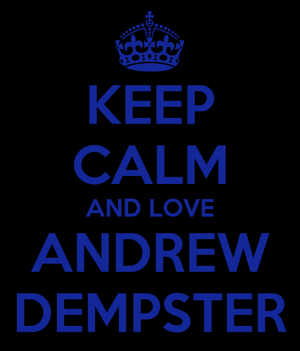 KEEP CALM AND LOVE ANDREW DEMPSTER