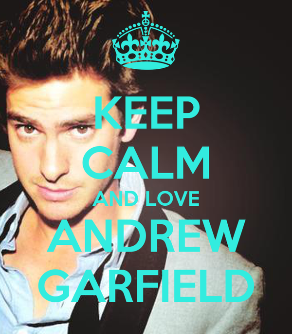 KEEP CALM AND LOVE ANDREW GARFIELD